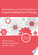 """Assessment and Case Formulation in Cognitive Behavioural Therapy"" by Sarah Corrie, Michael Townend, Adrian Cockx"