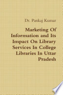 Marketing Of Information and Its Impact On Library Services In College Libraries In Uttar Pradesh