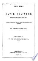 The Life of David Brainerd     Chiefly Taken from His Own Diary  and Other Private Writings  By Jonathan Edwards  With Preface  by the Rev  Horatius Bonar