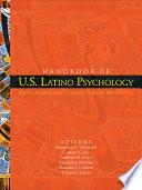 Handbook of U.S. Latino Psychology  : Developmental and Community-Based Perspectives