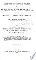 Elementary and Practical Treatise on Subterraneous Surveying, and the Magnetic Variation of the Needle
