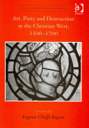Art  Piety and Destruction in the Christian West  1500 1700