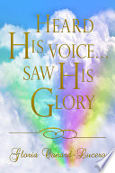 Heard His Voice   Saw His Glory
