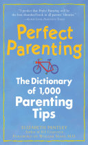 Perfect Parenting  The Dictionary of 1 000 Parenting Tips