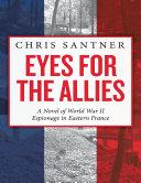 Eyes for the Allies: A Novel of World War II Espionage in Eastern France Pdf/ePub eBook