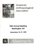 Abstracts of the Annual Meeting -- American Anthropological Association