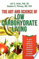 The Art and Science of Low Carbohydrate Living  : An Expert Guide to Making the Life-saving Benefits of Carbohydrate Restriction Sustainable and Enjoyable