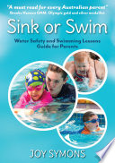 Sink or Swim     Water Safety and Swimming Lessons Guide for Parents