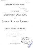 Complete Dictionary Catalogue of the Public School Library of Grand Rapids  Michigan Book