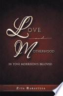 LOVE AND MOTHERHOOD IN TONI MORRISON S BELOVED