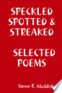 Speckled Spotted Streaked Selected Poems