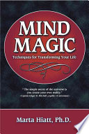 """Mind Magic: Techniques for Transforming Your Life"" by Marta Hiatt"