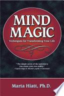 """Mind Magic: Techniques for Transforming Your Life"" by Marta Hiatt"