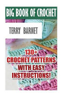 Big Book of Crochet - 130+ Crochet Patterns With Easy Instructions!