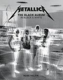 Metallica: the Black Album in Black and White