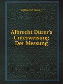 Albrecht D?rer's Unterweisung Der Messung