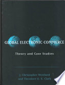 """""""Global Electronic Commerce: Theory and Case Studies"""" by J. Christopher Westland Theodore H. K. Clark, Westland Christopher J, J. Christopher Westland, Theodore H. K. Clark, Theodore H. K.. Clark"""