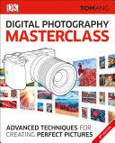 Digital Photography Masterclass  3rd Edition