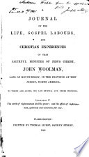 A Journal of the Life, Gospel Labours, and Christian Experiences of that Faithful Minister of Jesus Christ, John Woolman ...