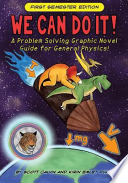 We Can Do It!  : A Problem Solving Graphic Novel Guide for General Physics