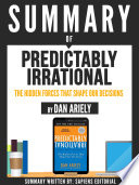 Summary Of 'Predictably Irrational: The Hidden Forces That Shape Our Decisions - By Dan Ariely'