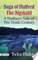 Saga of Halfred the Sigskald A Northern Tale of the Tenth Century