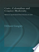 Caste  Colonialism and Counter Modernity