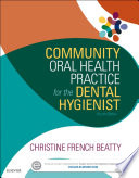 """Community Oral Health Practice for the Dental Hygienist E-Book"" by Christine French Beatty"
