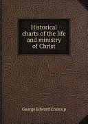 Historical charts of the life and ministry of Christ