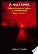 Jungle Fever  : Exploring Madness and Medicine in Twentieth-century Tropical Narratives