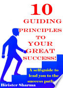 10 GUIDING PRINCIPLES TO YOUR GREAT SUCCESS