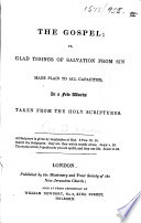 The Gospel  Or  Glad Tidings of Salvation from Sin Made Plain to All Capacities  in a Few Words Taken from the Holy Scriptures   The Author Identified in a MS  Note on the Titlepage as Rev  W  Mason