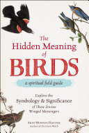 The Hidden Meaning of Birds--A Spiritual Field Guide