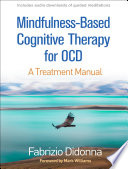 """""""Mindfulness-Based Cognitive Therapy for OCD: A Treatment Manual"""" by Fabrizio Didonna, Mark Williams"""