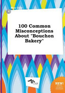 100 Common Misconceptions about Bouchon Bakery