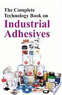 The Complete Technology Book on Industrial Adhesives
