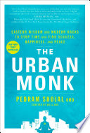 """""""The Urban Monk: Eastern Wisdom and Modern Hacks to Stop Time and Find Success, Happiness, and Peace"""" by Pedram Shojai"""