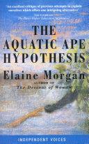 The Aquatic Ape Hypothesis