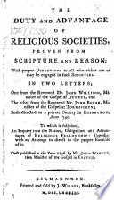 The Duty and Advantage of Religious Societies  Proven from Scripture and Reason     In Two Letters  One from     John Willison     and the Other from     John Bonar     To which is Subjoined  An Inquiry Into the Nature  Obligation  and Advantages of Religious Fellowship     First Published in the Year 1746  by Mr  John Warden Book