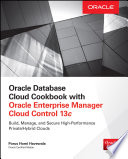Oracle Database Cloud Cookbook With Oracle Enterprise Manager 13c Cloud Control Book PDF