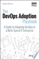 """The DevOps Adoption Playbook: A Guide to Adopting DevOps in a Multi-Speed IT Enterprise"" by Sanjeev Sharma"