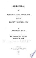 Astoria Or Anecdotes Of An Enterprise Beyond The Rocky Mountains