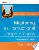 """Mastering the Instructional Design Process: A Systematic Approach"" by William J. Rothwell, H. C. Kazanas"