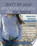 """Don't Let Your Emotions Run Your Life for Teens: Dialectical Behavior Therapy Skills for Helping You Manage Mood Swings, Control Angry Outbursts, and"" by Sheri Van Dijk"