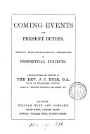Coming events and present duties  sermons on prophetical subjects  arranged by J C  Ryle