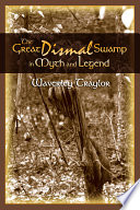 The Great Dismal Swamp in Myth and Legend Book