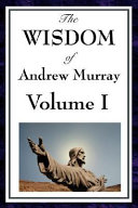 The Wisdom of Andrew Murray Vol I