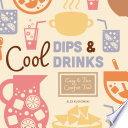 Cool Dips & Drinks: Easy & Fun Comfort Food