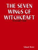 THE SEVEN WINGS OF WITCHCRAFT: VOLUME ONE