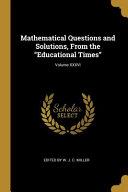 Mathematical Questions And Solutions From The Educational Times
